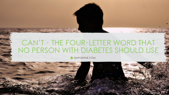 Can't – The Four-Letter Word That No Person With Diabetes Should Use