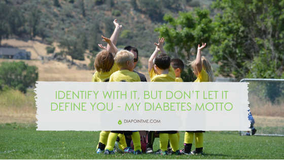 Identify With it, But Don't Let it Define You – My Diabetes Motto