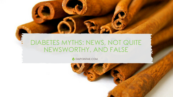 Diabetes Myths: News, Not Quite Newsworthy, and False