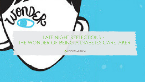 Late Night Reflections – The Wonder of Being a Diabetes Caretaker