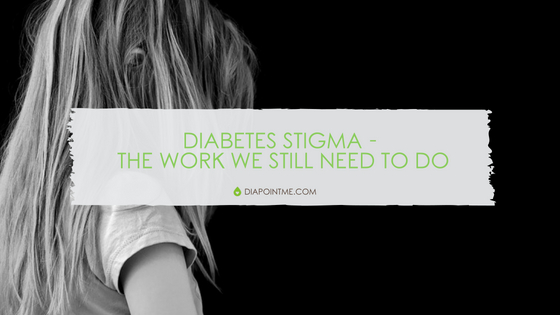 Diabetes Stigma – The Work We Still Need To Do