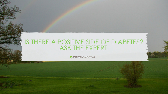 Is There A Positive Side of Diabetes? Ask The Expert