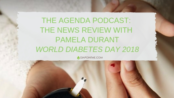The Agenda Podcast: The News Review with Pamela Durant – World Diabetes Day 2018