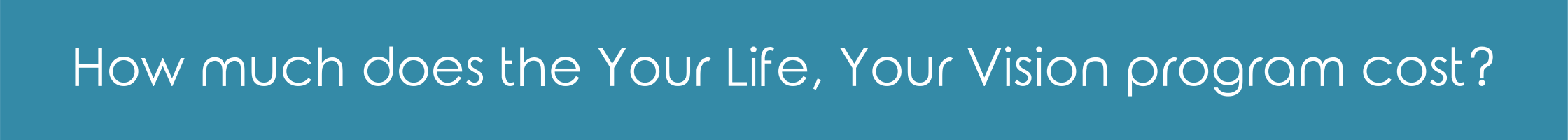 Your Life, Your Vision pricing