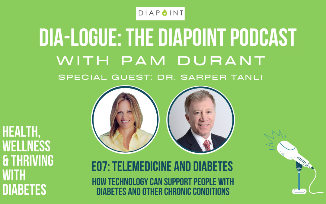 Telemedicine and Diabetes with Dr Sarper Tanli – Dia-Logue Podcast Episode 07
