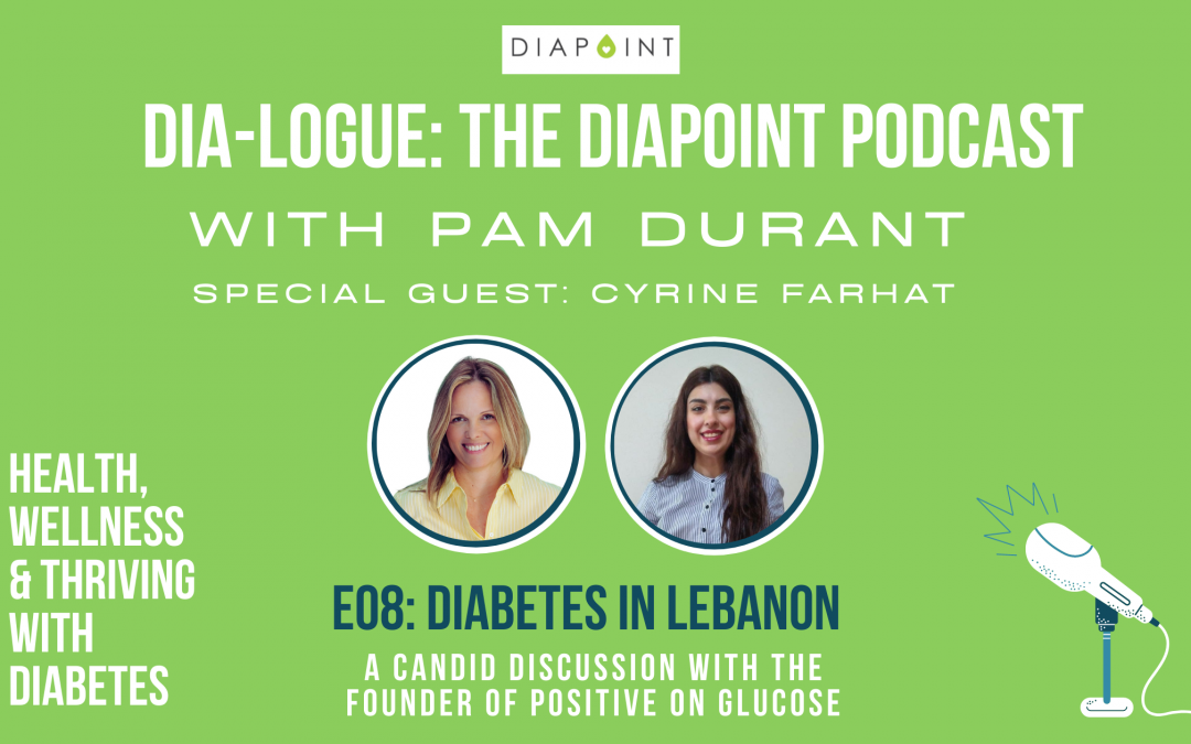 Living with Diabetes in Lebanon with Cyrine Farhat – Dia-Logue Podcast Episode 08