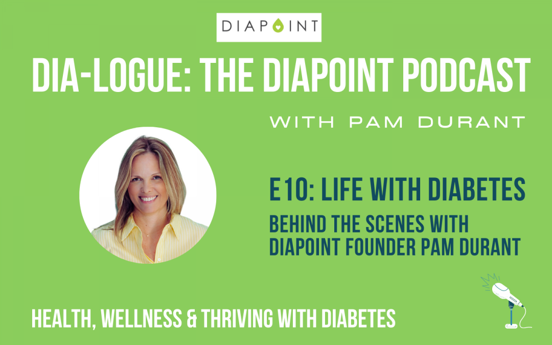 Life with Diabetes: Behind The Scenes With Pam Durant – Dia-Logue Podcast Episode 10